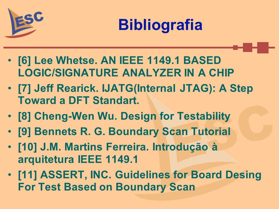 Bibliografia [6] Lee Whetse. AN IEEE 1149.1 BASED LOGIC/SIGNATURE ANALYZER IN A CHIP.